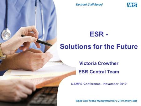 ESR - Solutions for the Future Victoria Crowther ESR Central Team NAMPS Conference - November 2010.