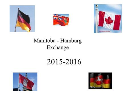 2015-2016 Manitoba - Hamburg Exchange. Agreement signed by Representatives of Manitoba Government, River East/Transcona School Division, Principals of.