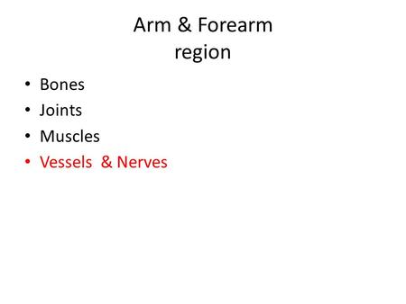 Arm & Forearm region Bones Joints Muscles Vessels & Nerves.