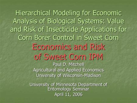 Hierarchical Modeling for Economic Analysis of Biological Systems: Value and Risk of Insecticide Applications for Corn Borer Control in Sweet Corn Economics.