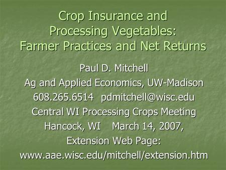 Crop Insurance and Processing Vegetables: Farmer Practices and Net Returns Paul D. Mitchell Ag and Applied Economics, UW-Madison