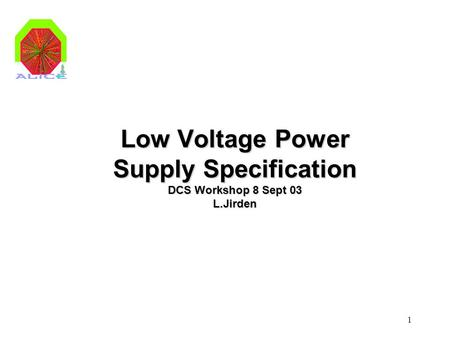 1 Low Voltage Power Supply Specification DCS Workshop 8 Sept 03 L.Jirden.