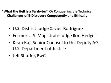 U.S. District Judge Xavier Rodriguez Former U.S. Magistrate Judge Ron Hedges Kiran Raj, Senior Counsel to the Deputy AG, U.S. Department of Justice Jeff.