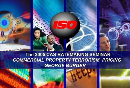 The 2005 CAS RATEMAKING SEMINAR COMMERCIAL PROPERTY TERRORISM PRICING GEORGE BURGER.