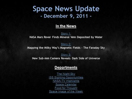 Space News Update - December 9, 2011 - In the News Story 1: Story 1: NASA Mars Rover Finds Mineral Vein Deposited by Water Story 2: Story 2: Mapping the.
