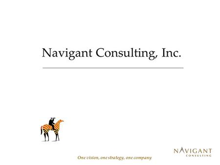 Navigant Consulting, Inc. One vision, one strategy, one company.
