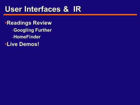 User Interfaces & IR Readings Review - Googling Further - HomeFinder Live Demos!