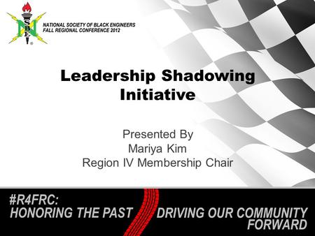 #R4FRC: HONORING THE PAST Leadership Shadowing Initiative Presented By Mariya Kim Region IV Membership Chair.