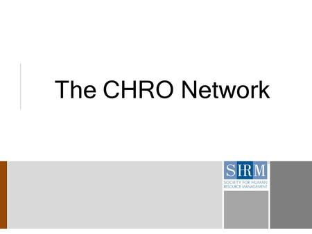 The CHRO Network. 2 Goals of Engaging Senior Executives We are engaging senior HR executives with one another and with SHRM to: > Build their peer networks.