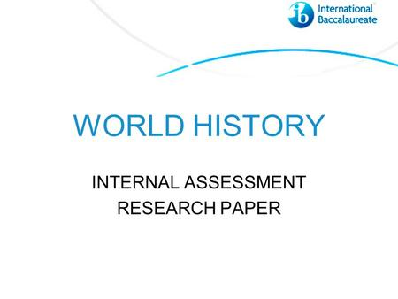 WORLD HISTORY INTERNAL ASSESSMENT RESEARCH PAPER.