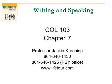 Writing and Speaking COL 103 Chapter 7 Professor Jackie Kroening 864-646-1430 864-646-1425 (PSY office) www.lifetour.com.