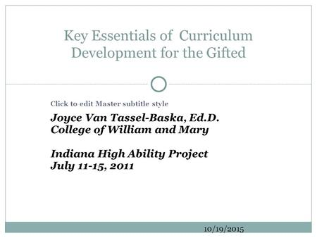 Click to edit Master subtitle style 10/19/2015 Joyce Van Tassel-Baska, Ed.D. College of William and Mary Indiana High Ability Project July 11-15, 2011.