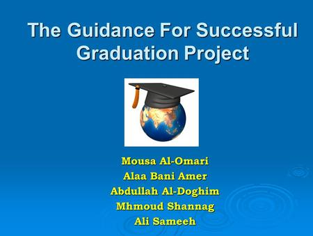 The Guidance For Successful Graduation Project Mousa Al-Omari Alaa Bani Amer Abdullah Al-Doghim Mhmoud Shannag Ali Sameeh.