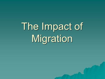 The Impact of Migration. Essential Question  How do you examine reasons and patterns of human migration?