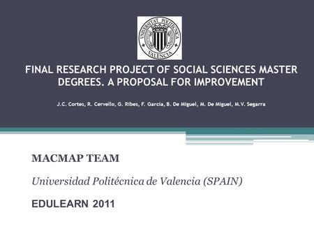 FINAL RESEARCH PROJECT OF SOCIAL SCIENCES MASTER DEGREES. A PROPOSAL FOR IMPROVEMENT J.C. Cortes, R. Cervello, G. Ribes, F. García, B. De Miguel, M. De.