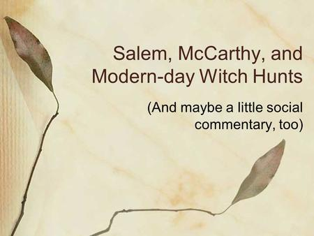 Salem, McCarthy, and Modern-day Witch Hunts (And maybe a little social commentary, too)