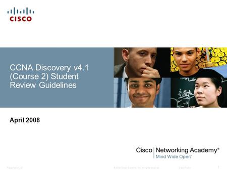 © 2008 Cisco Systems, Inc. All rights reserved.Cisco PublicPresentation_ID 1 CCNA Discovery v4.1 (Course 2) Student Review Guidelines April 2008.