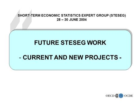 1 FUTURE STESEG WORK - CURRENT AND NEW PROJECTS - FUTURE STESEG WORK - CURRENT AND NEW PROJECTS - SHORT-TERM ECONOMIC STATISTICS EXPERT GROUP (STESEG)