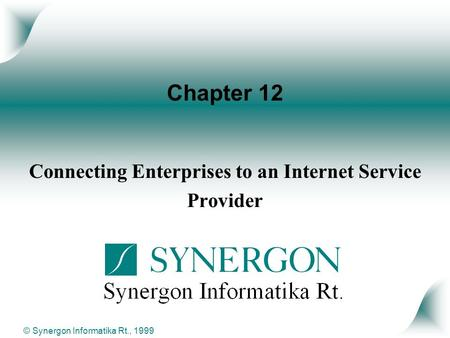 © Synergon Informatika Rt., 1999 Chapter 12 Connecting Enterprises to an Internet Service Provider.