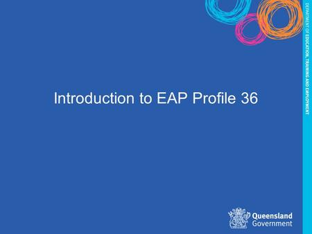 Introduction to EAP Profile 36. Overview Development of EAP Profile 36 Transition to EAP Profile 36 Update to EAP Profile Expiry Date.