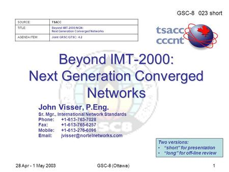 GSC-8023 short SOURCE:TSACC TITLE:Beyond IMT-2000/NGN: Next Generation Converged Networks AGENDA ITEM:Joint GRSC/GTSC: 4.2 28 Apr - 1 May 2003GSC-8 (Ottawa)1.