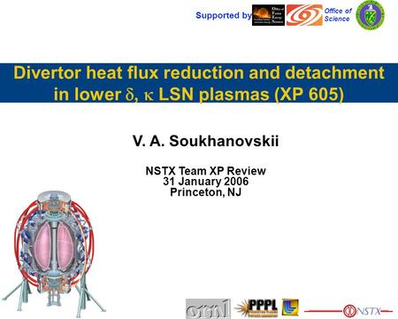 V. A. Soukhanovskii NSTX Team XP Review 31 January 2006 Princeton, NJ Supported by Office of Science Divertor heat flux reduction and detachment in lower.