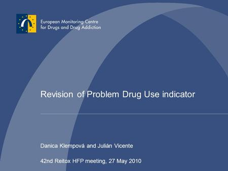 Revision of Problem Drug Use indicator Danica Klempová and Julián Vicente 42nd Reitox HFP meeting, 27 May 2010.