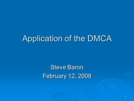 1 Application of the DMCA Steve Baron February 12, 2008.