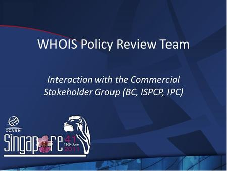 WHOIS Policy Review Team Interaction with the Commercial Stakeholder Group (BC, ISPCP, IPC)