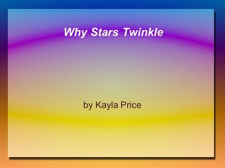 Why Stars Twinkle by Kayla Price. Big Question How do stars twinkle?