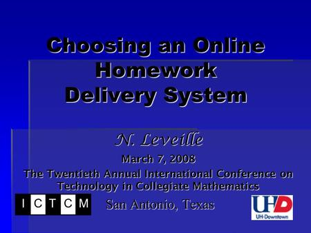 Choosing an Online Homework Delivery System N. Leveille March 7, 2008 The Twentieth Annual International Conference on Technology in Collegiate Mathematics.