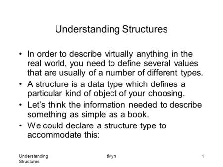 Understanding Structures tMyn1 Understanding Structures In order to describe virtually anything in the real world, you need to define several values that.