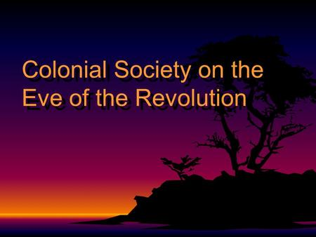 Colonial Society on the Eve of the Revolution.  Population Growth  1700 - 300,000 colonists (20,000 Blacks)  1775 - 2,500,000 (500,000 Blacks)