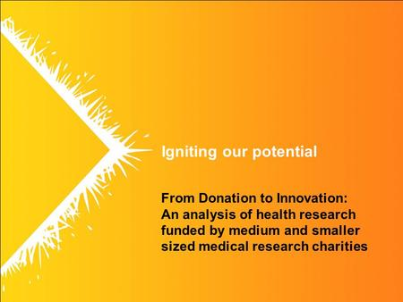 Igniting our potential From Donation to Innovation: An analysis of health research funded by medium and smaller sized medical research charities.