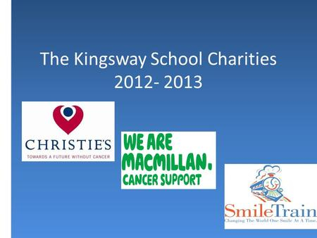 The Kingsway School Charities 2012- 2013. Christie's Based in Manchester, Christie's has been making cancer research breakthroughs for over 100 years.