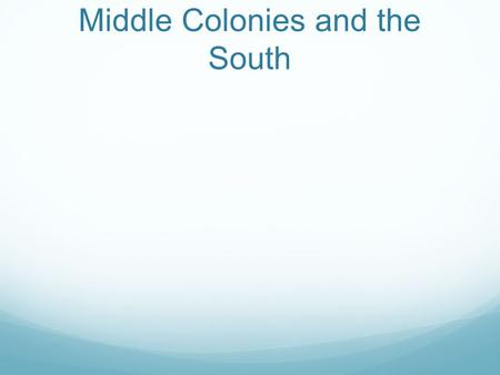 Middle Colonies and the South. Middle Colonies Middle Colonies NY, NJ, DE, PA Middle Colonies most diverse of 13 colonies  inhabitants that included.