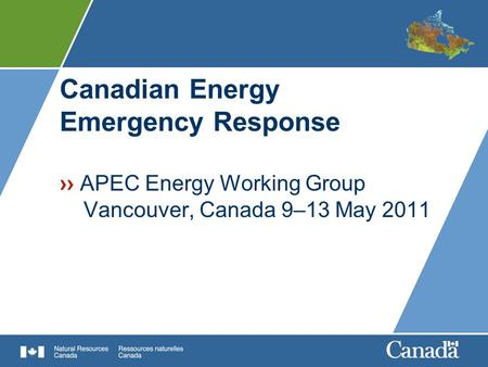 Canadian Energy Emergency Response ›› APEC Energy Working Group Vancouver, Canada 9–13 May 2011.