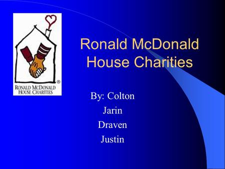 Ronald McDonald House Charities By: Colton Jarin Draven Justin.
