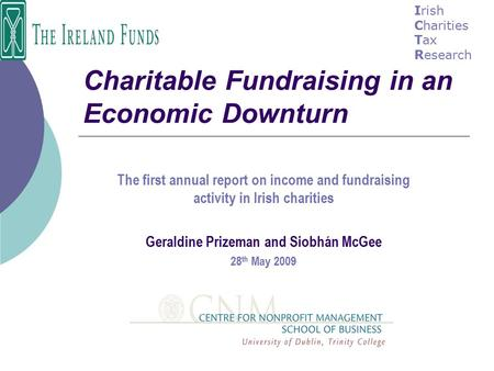 Charitable Fundraising in an Economic Downturn The first annual report on income and fundraising activity in Irish charities Geraldine Prizeman and Siobhán.