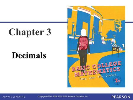 Copyright © 2012, 2009, 2005, 2002 Pearson Education, Inc. Chapter 3 Decimals.