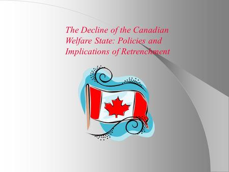 The Decline of the Canadian Welfare State: Policies and Implications of Retrenchment.