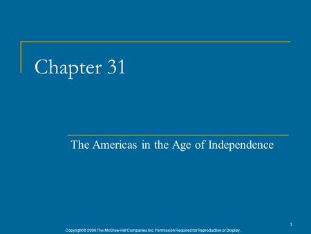 Copyright © 2006 The McGraw-Hill Companies Inc. Permission Required for Reproduction or Display. 1 Chapter 31 The Americas in the Age of Independence.