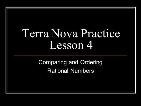 Terra Nova Practice Lesson 4 Comparing and Ordering Rational Numbers.