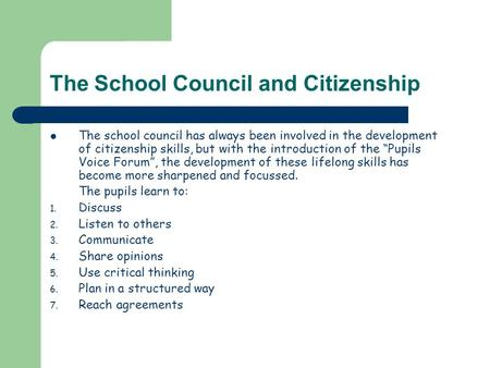 The School Council and Citizenship The school council has always been involved in the development of citizenship skills, but with the introduction of the.