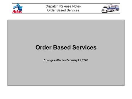 Order Based Services Changes effective February 21, 2008 Dispatch Release Notes Order Based Services.
