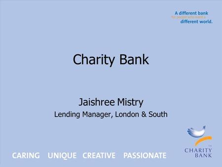 Charity Bank Jaishree Mistry Lending Manager, London & South.