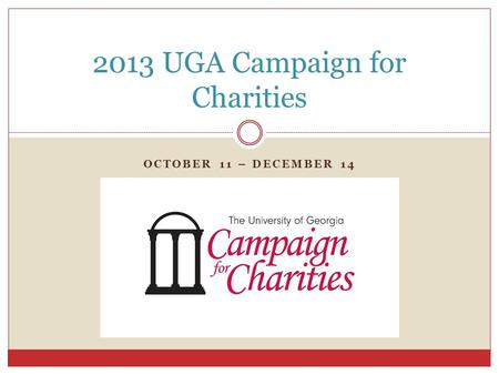 OCTOBER 11 – DECEMBER 14 2013 UGA Campaign for Charities.