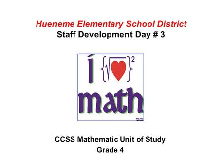 Hueneme Elementary School District Staff Development Day # 3 CCSS Mathematic Unit of Study Grade 4.