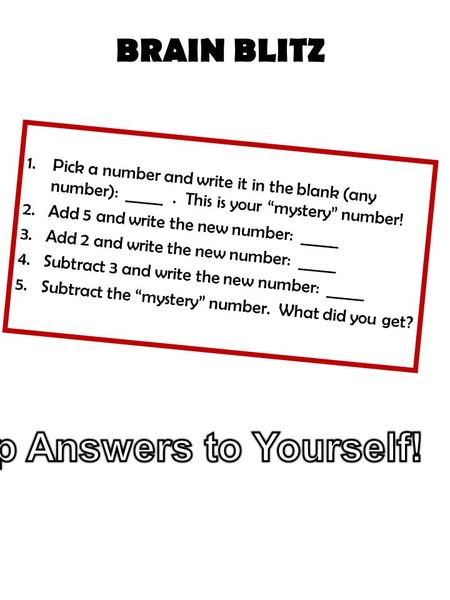 "1.Pick a number and write it in the blank (any number): _____. This is your ""mystery"" number! 2.Add 5 and write the new number: _____ 3.Add 2 and write."