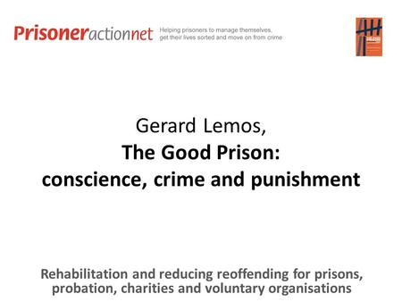 Gerard Lemos, The Good Prison: conscience, crime and punishment Rehabilitation and reducing reoffending for prisons, probation, charities and voluntary.